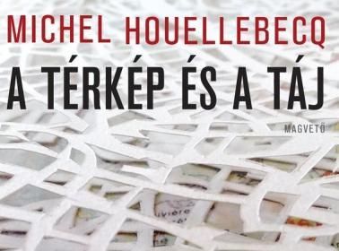 Michel Hoellebecq: A térkép és a táj