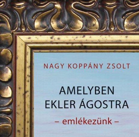 Nagy Koppány Zsolt: Amelyben Ekler Ágostra - emlékezünk -