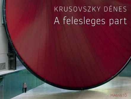 Krusovszky Dénes: A felesleges part