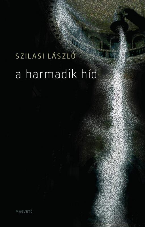 Szilasi László: A harmadik híd